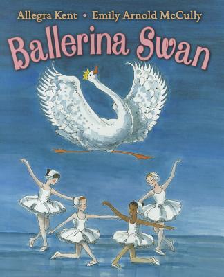 Ballerina Swan By Kent, Allegra/ McCully, Emily Arnold (ILT)